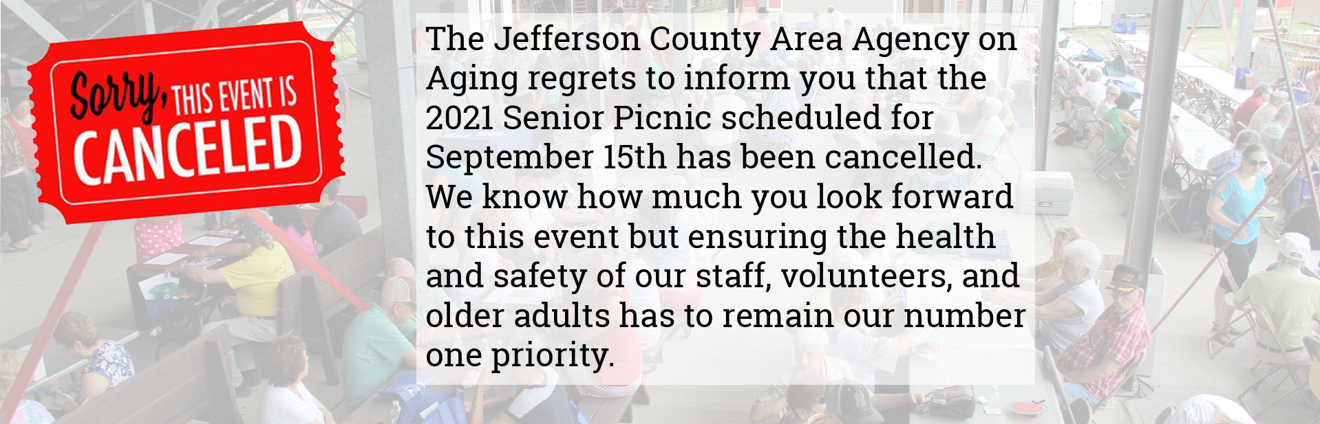 The Jefferson County Area Agency on Aging regrets to inform you that the 2021 Senior Picnic scheduled for September 15th has been cancelled. We know how much you look forward to this event but ensuring the health and safety of our staff, volunteers, and older adults has to remain our number one priority. Our senior centers remain open with meals and activities for you to enjoy.